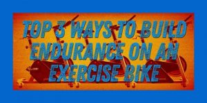 3 Ways To Build Endurance On An Exercise Bike Blog Post Header